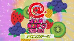 @JAM EXPO 2020-2021~メロンステージ